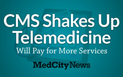 CMS Shakes Up Telemedicine, Will Pay for More Services [via MedCityNews]