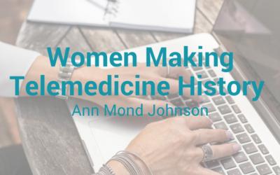 Women Making Telemedicine History: Ann Mond Johnson