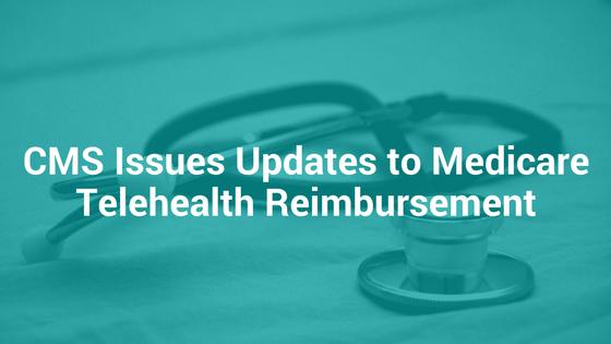 CMS Issues Updates to Medicare Telehealth Reimbursement