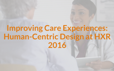 Improving Care Experiences: Human Centric Design at HXR