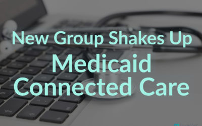 New Group Shakes Up Medicaid Connected Care