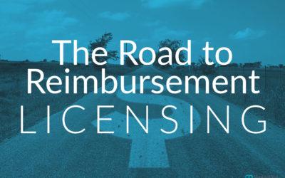 The Road to Reimbursement: Licensing
